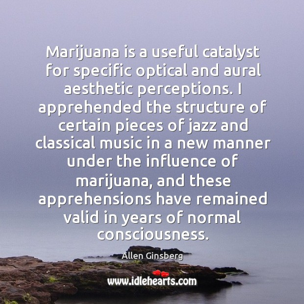 Image, Marijuana is a useful catalyst for specific optical and aural aesthetic perceptions.