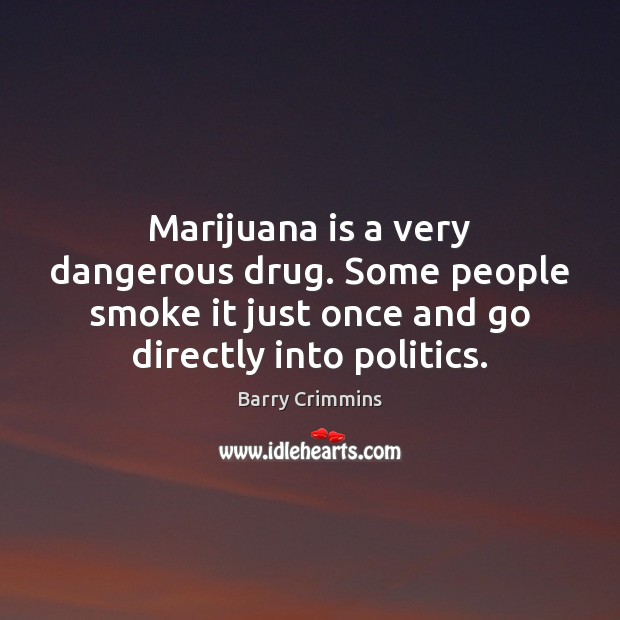 Image, Marijuana is a very dangerous drug. Some people smoke it just once