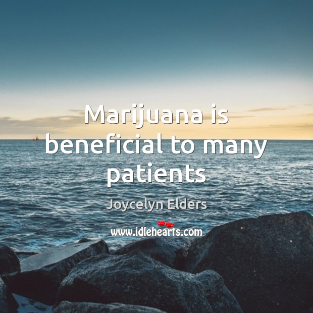 Marijuana is beneficial to many patients Joycelyn Elders Picture Quote