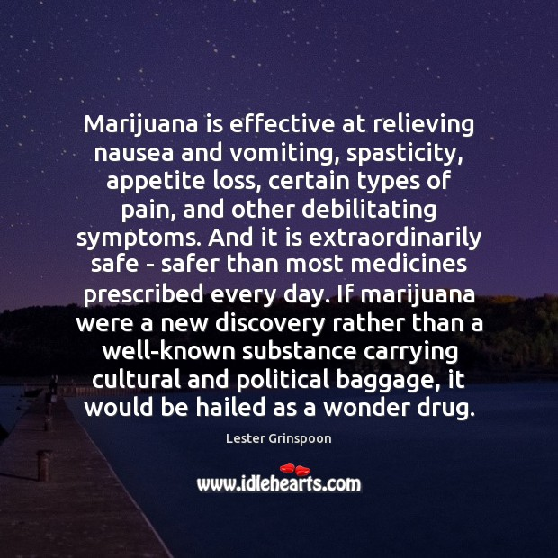 Marijuana is effective at relieving nausea and vomiting, spasticity, appetite loss, certain Image