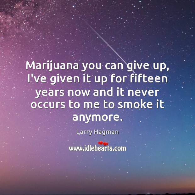 Image, Marijuana you can give up, I've given it up for fifteen years