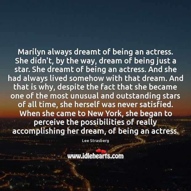 Marilyn always dreamt of being an actress. She didn't, by the way, Image