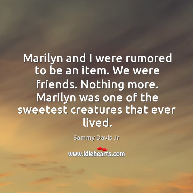 Image, Marilyn was one of the sweetest creatures that ever lived.