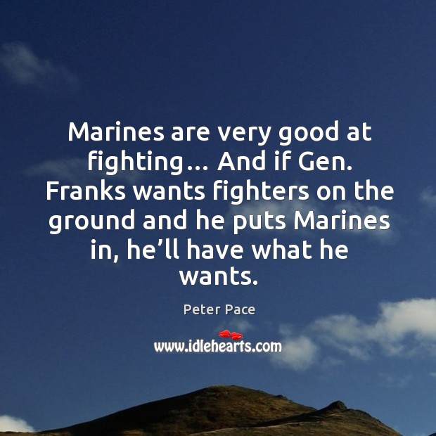 Marines are very good at fighting… and if gen. Peter Pace Picture Quote