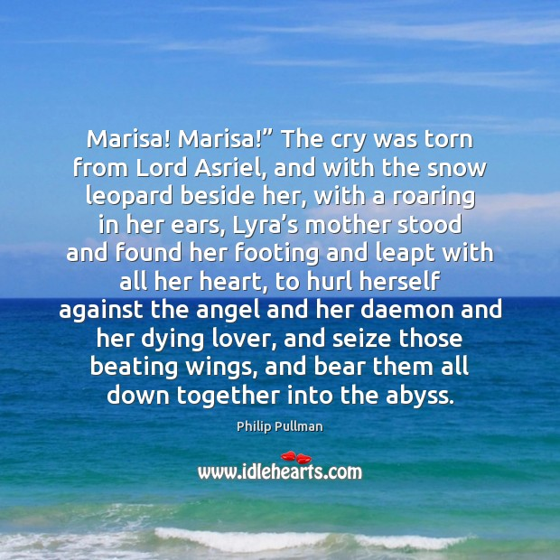 """Image, Marisa! Marisa!"""" The cry was torn from Lord Asriel, and with the"""
