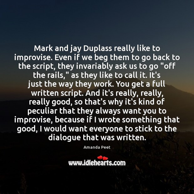 Image, Mark and jay Duplass really like to improvise. Even if we beg