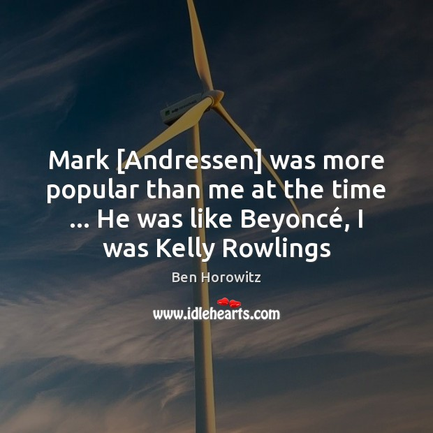Image, Mark [Andressen] was more popular than me at the time … He was