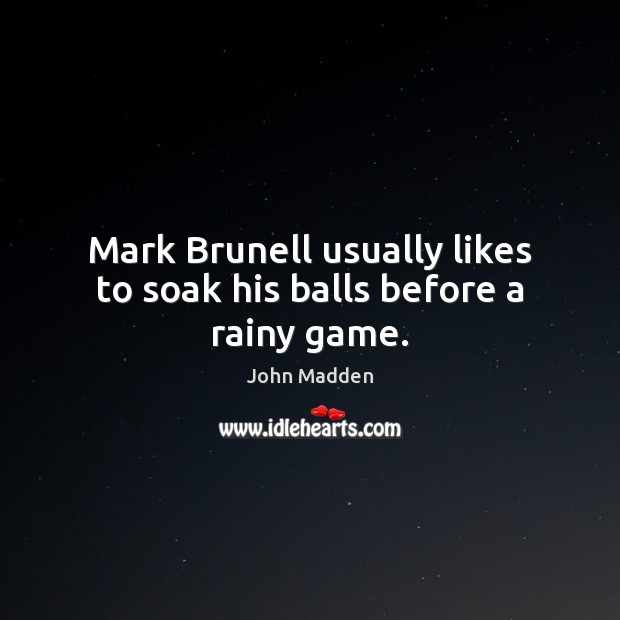 Mark Brunell usually likes to soak his balls before a rainy game. Image