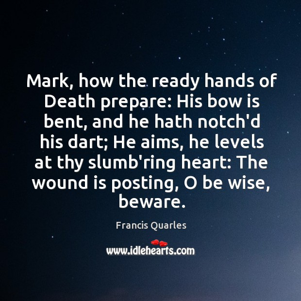 Mark, how the ready hands of Death prepare: His bow is bent, Image
