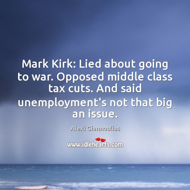 Image, Mark Kirk: Lied about going to war. Opposed middle class tax cuts.