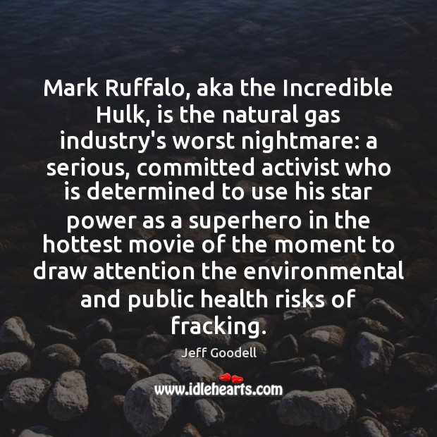 Image, Mark Ruffalo, aka the Incredible Hulk, is the natural gas industry's worst