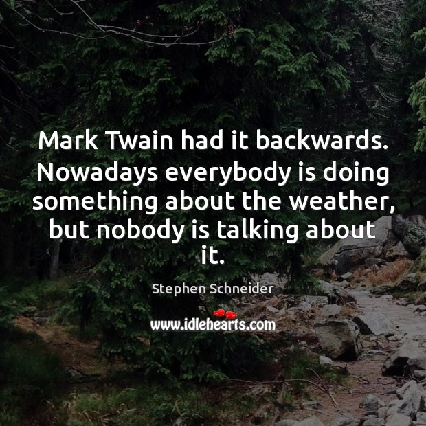 Mark Twain had it backwards. Nowadays everybody is doing something about the Image
