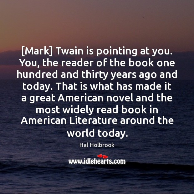 [Mark] Twain is pointing at you. You, the reader of the book Hal Holbrook Picture Quote
