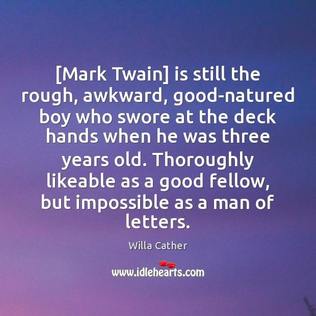 Image, [Mark Twain] is still the rough, awkward, good-natured boy who swore at