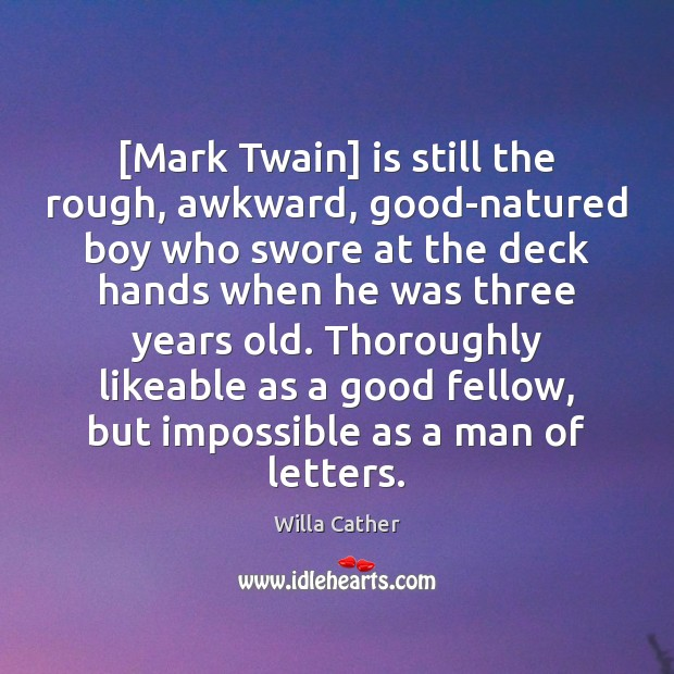 [Mark Twain] is still the rough, awkward, good-natured boy who swore at Image