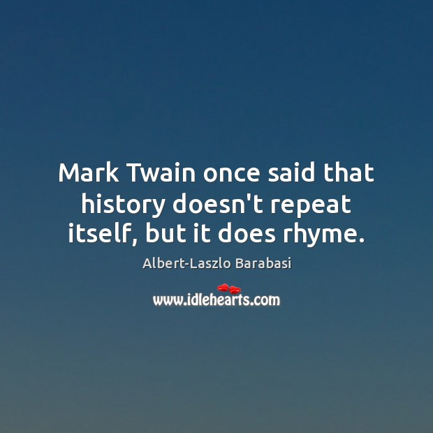 Image, Mark Twain once said that history doesn't repeat itself, but it does rhyme.