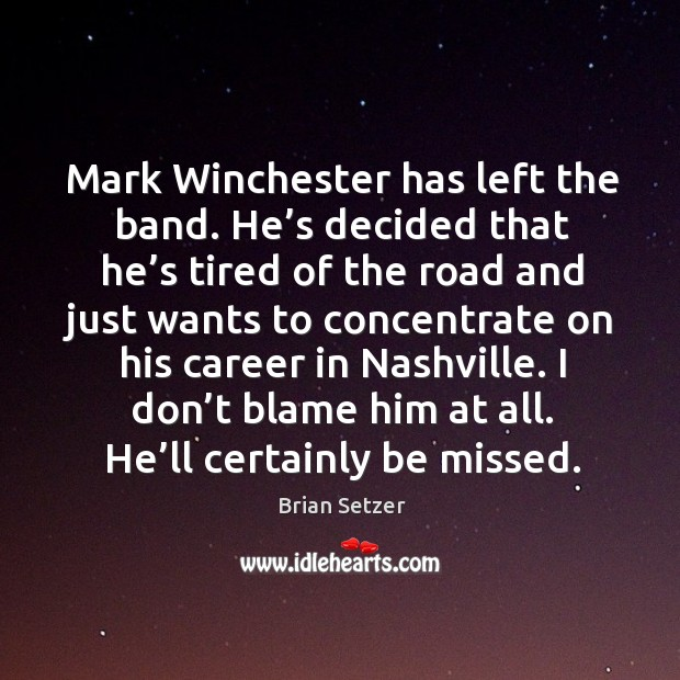 Mark winchester has left the band. He's decided that he's tired of the road and just Image