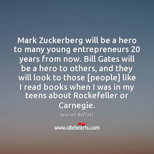 Mark Zuckerberg will be a hero to many young entrepreneurs 20 years from Teen Quotes Image