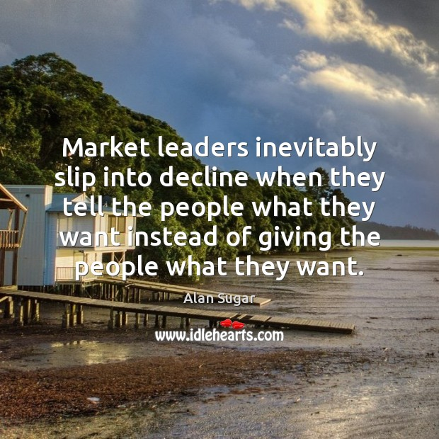 Image, Market leaders inevitably slip into decline when they tell the people what