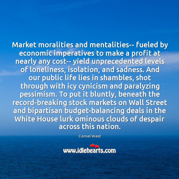 Image, Market moralities and mentalities– fueled by economic imperatives to make a profit