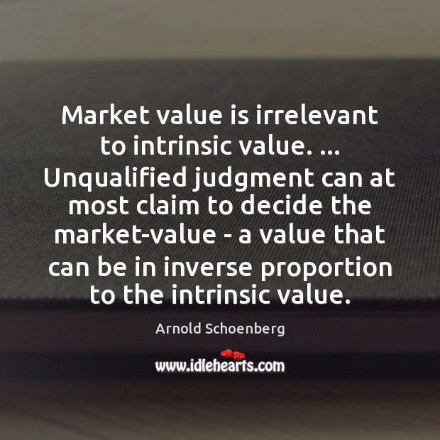 Image, Market value is irrelevant to intrinsic value. … Unqualified judgment can at most