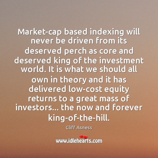 Market-cap based indexing will never be driven from its deserved perch as Investment Quotes Image