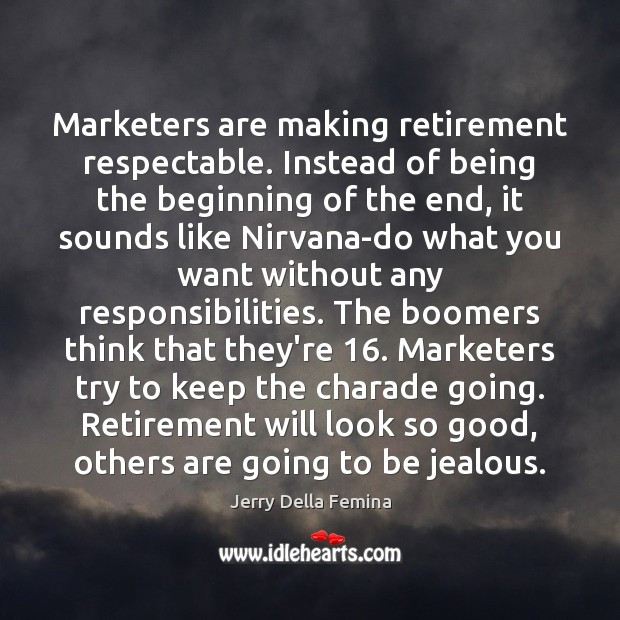 Image, Marketers are making retirement respectable. Instead of being the beginning of the