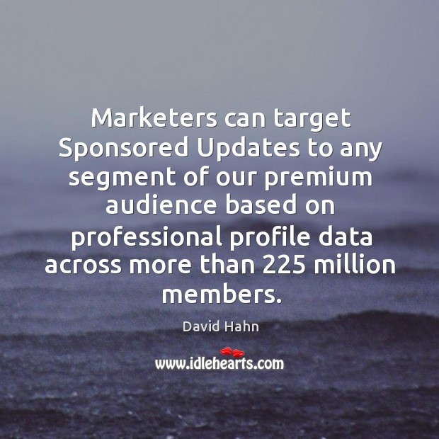 Marketers can target Sponsored Updates to any segment of our premium audience Image