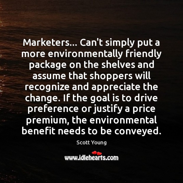 Marketers… Can't simply put a more environmentally friendly package on the shelves Image