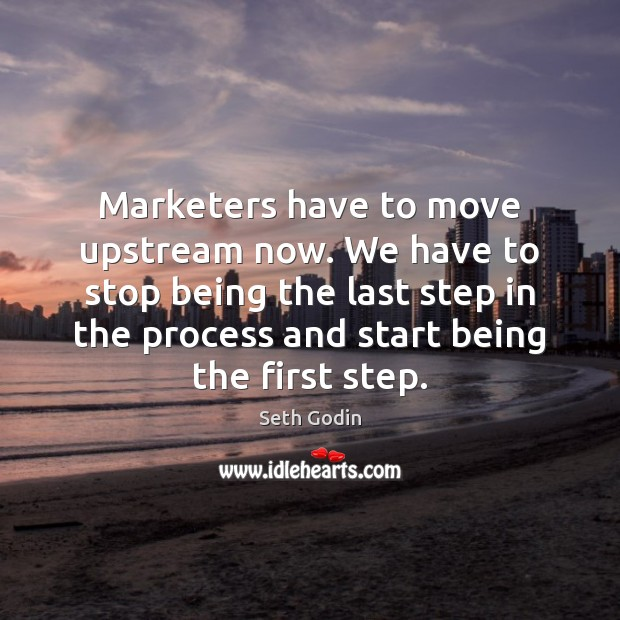 Image, Marketers have to move upstream now. We have to stop being the