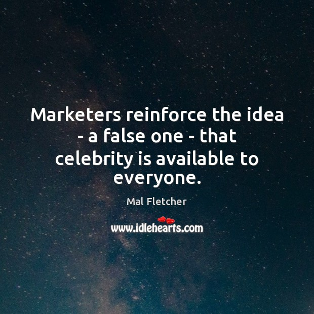 Marketers reinforce the idea – a false one – that celebrity is available to everyone. Image
