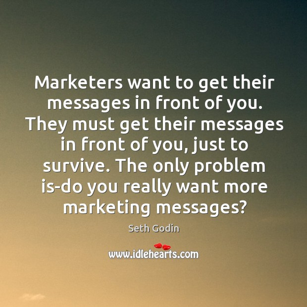 Marketers want to get their messages in front of you. They must Image