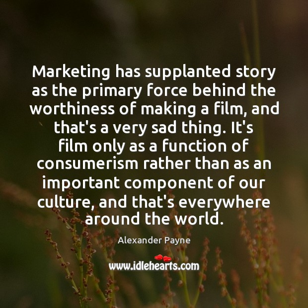 Image, Marketing has supplanted story as the primary force behind the worthiness of