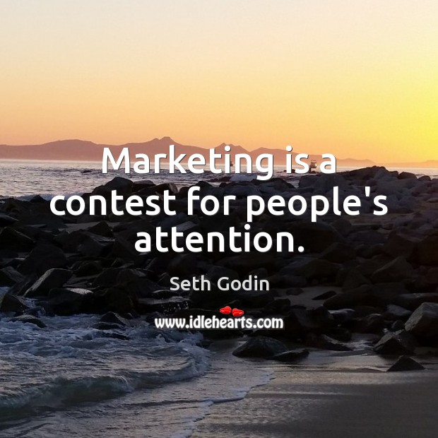 Marketing is a contest for people's attention. Marketing Quotes Image