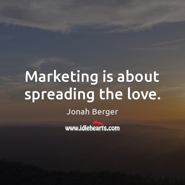 Marketing is about spreading the love. Marketing Quotes Image