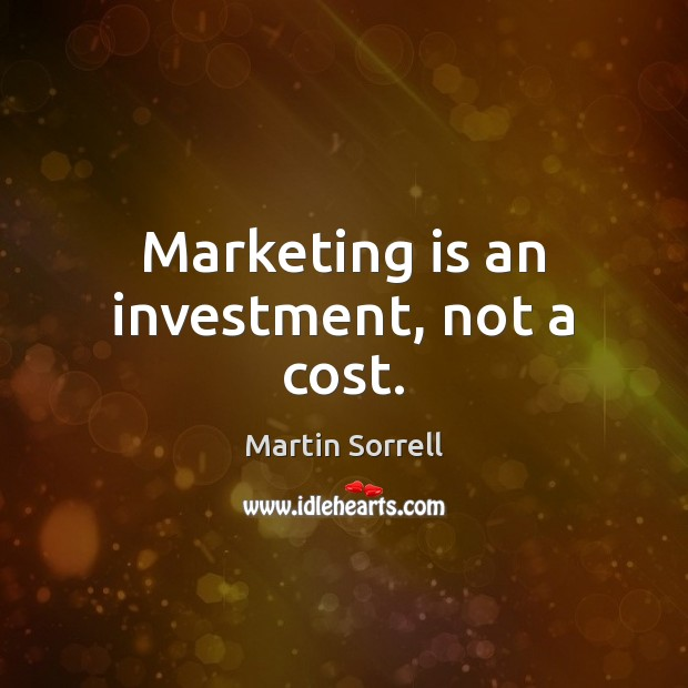 Marketing is an investment, not a cost. Marketing Quotes Image