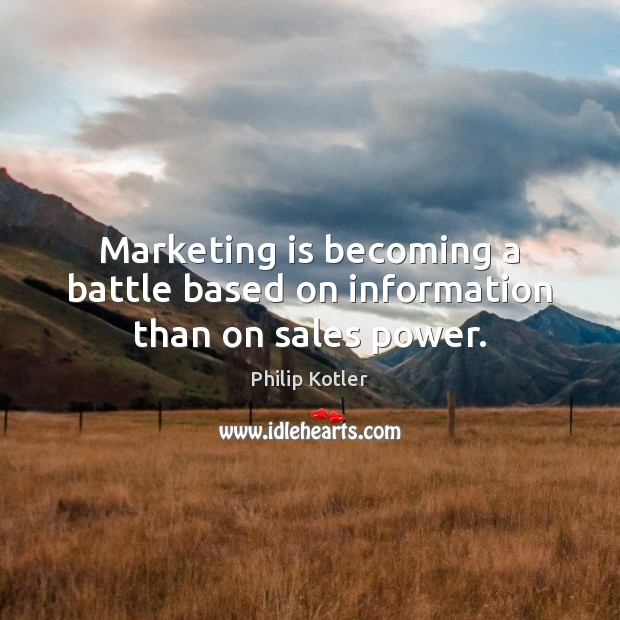 Marketing is becoming a battle based on information than on sales power. Marketing Quotes Image