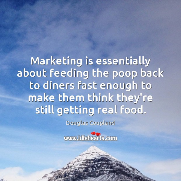 Image, Marketing is essentially about feeding the poop back to diners fast enough