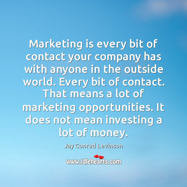 Marketing is every bit of contact your company has with anyone in Marketing Quotes Image