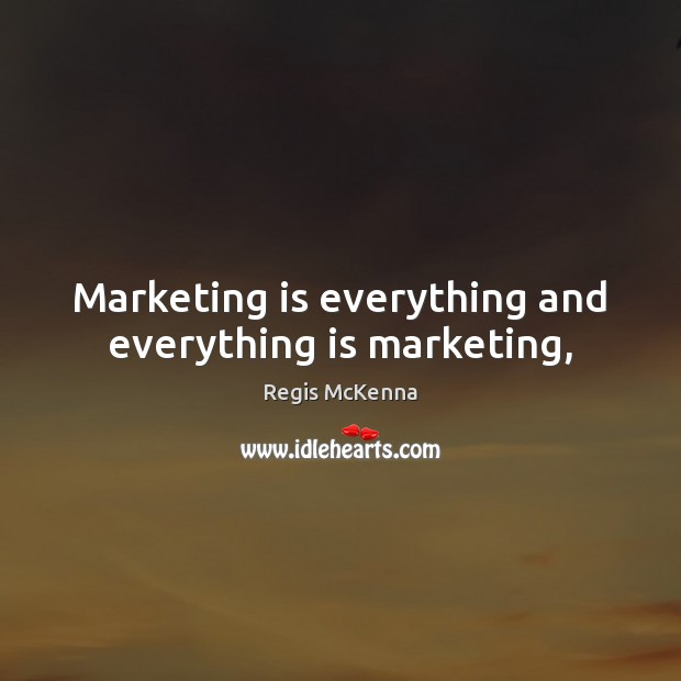 Marketing is everything and everything is marketing, Marketing Quotes Image
