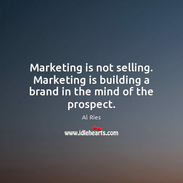 Marketing is not selling. Marketing is building a brand in the mind of the prospect. Marketing Quotes Image