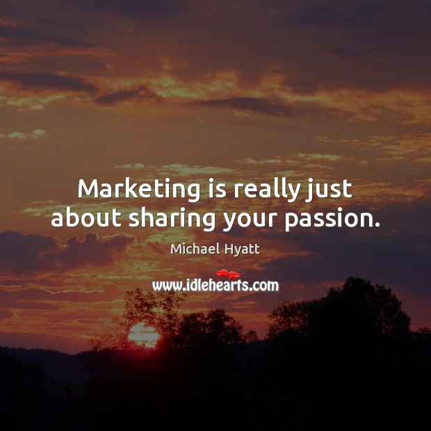 Marketing is really just about sharing your passion. Marketing Quotes Image