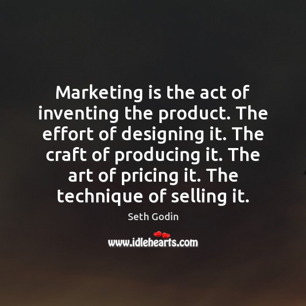 Marketing is the act of inventing the product. The effort of designing Marketing Quotes Image