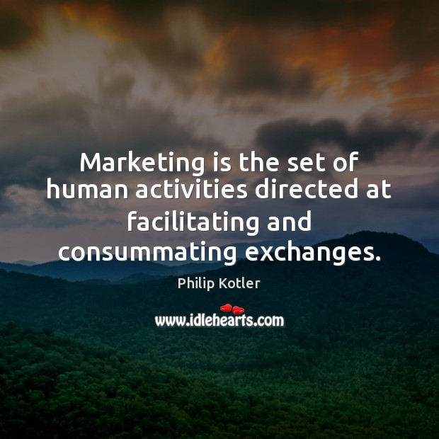 Marketing is the set of human activities directed at facilitating and consummating Marketing Quotes Image