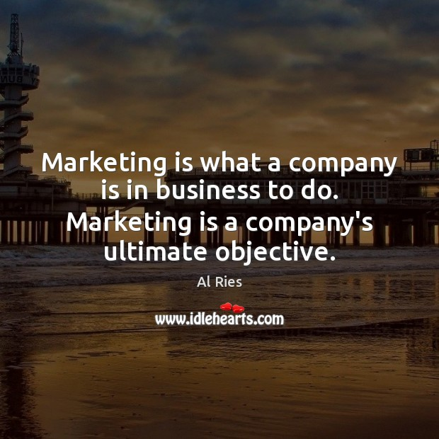 Image, Marketing is what a company is in business to do. Marketing is
