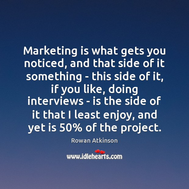 Marketing is what gets you noticed, and that side of it something Marketing Quotes Image