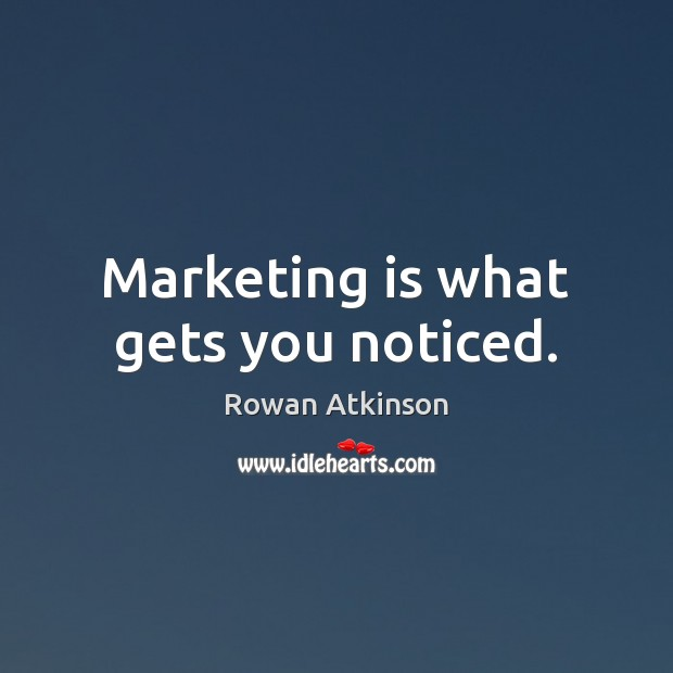 Marketing is what gets you noticed. Marketing Quotes Image