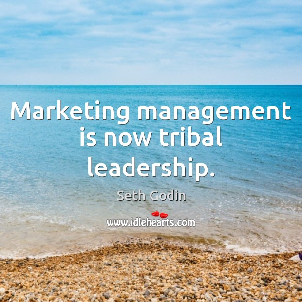 Marketing management is now tribal leadership. Management Quotes Image
