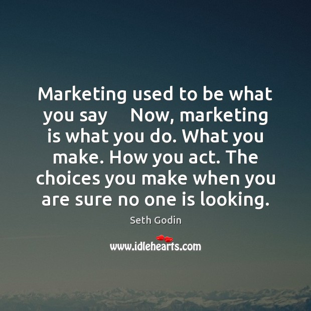 Marketing used to be what you say     Now, marketing is what you Marketing Quotes Image