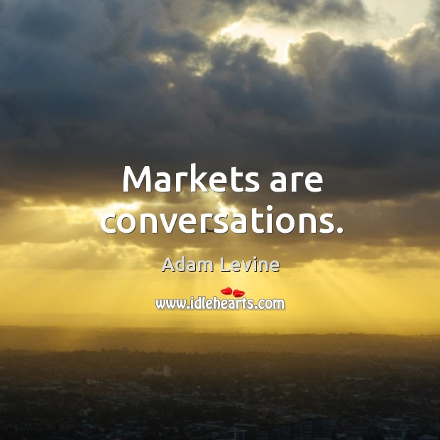 Markets are conversations. Image